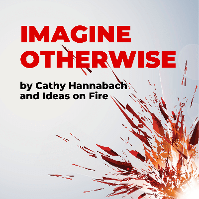 Imagine Otherwise by Ideas on Fire