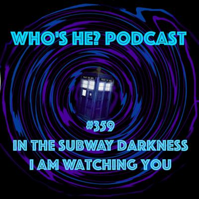 Cover art for Doctor Who: Who's He? Podcast #359 In the subway darkness I am watching you