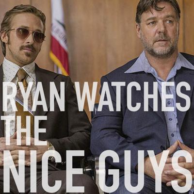 Cover art for Ryan Watches The Nice Guys