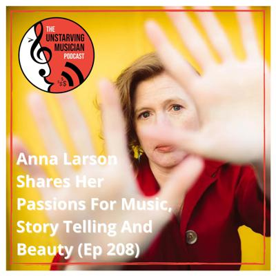 Anna Larson Shares Her Passions For Music, Story Telling And Beauty (Ep 208)