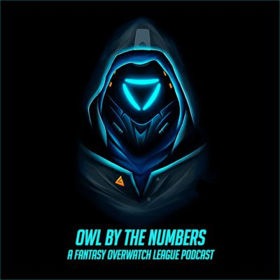 OWL By The Numbers: A Fantasy Overwatch League Podcast