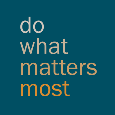Do What Matters Most