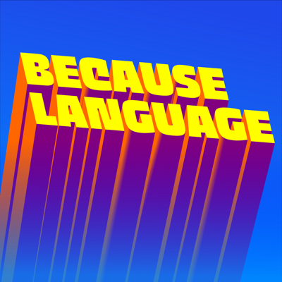 A podcast about linguistics, the science of language.