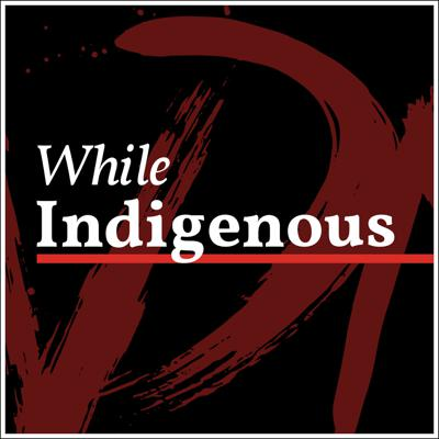 While Indigenous