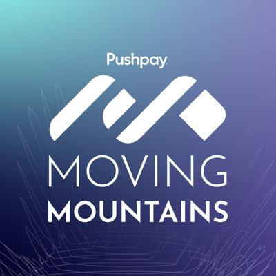 Pushpay's Moving Mountains Podcast