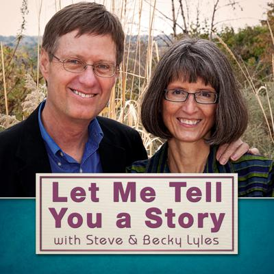 Let Me Tell You a Story with Steve and Becky Lyles