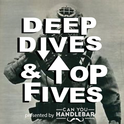 Deep Dives and Top Fives