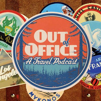 Out Of Office: A Travel Podcast