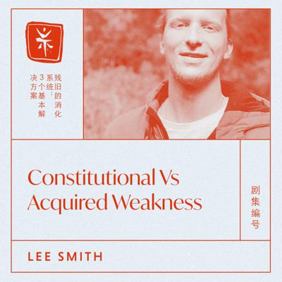 Cover art for 02: Constitutional Vs Acquired Weakness, with TCM Dr. Lee Smith