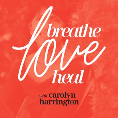 Breathe, Love, Heal with Carolyn Harrington   Revealing Secrets To Healing Yourself With Energy   Natural Self-Healing