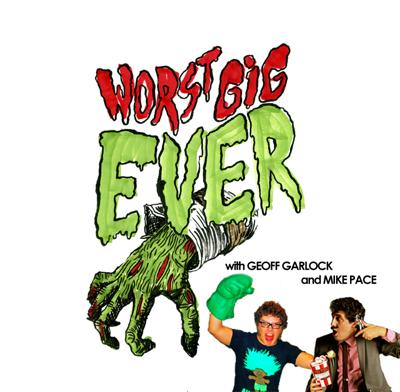 Worst Gig Ever with Geoff Garlock and Mike Pace