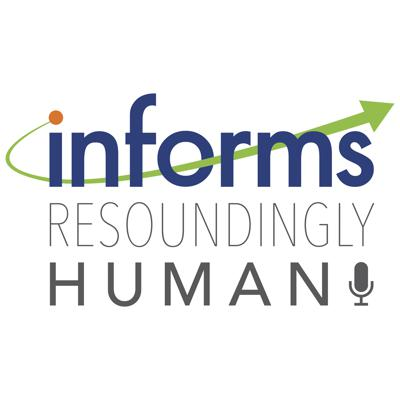Resoundingly Human, the new podcast from INFORMS, is dedicated to bringing O.R. and analytics to life by highlighting the incredible contributions of the men and women who are using O.R. and analytics to save lives, save money, and solve problems.