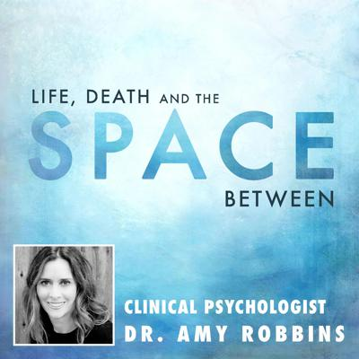Dr. Amy Robbins explores life, death, and what it all means.  She has the unique perspective of a clinical psychologist and medium.  Put your preconceived notions aside and learn how to live in the now by exploring life, death, anxiety, consciousness, and the space between.