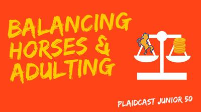 Cover art for Plaidcast Junior 50 Making Horses Work in Adult Life, by WEC