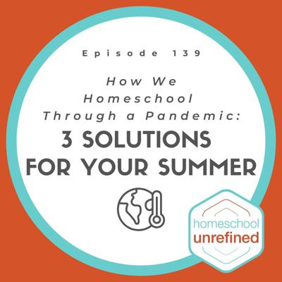 Cover art for 139: How We Homeschool Through a Pandemic: 3 Solutions for Your Summer