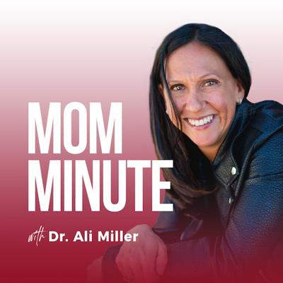 Mom Minute with Dr. Ali Miller