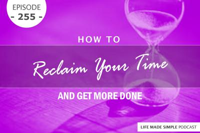 Cover art for #255: How To Reclaim Your Time And Get More Done