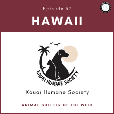 Cover art for Animal Shelter of the Week: Episode 57 – Kauai Humane Society