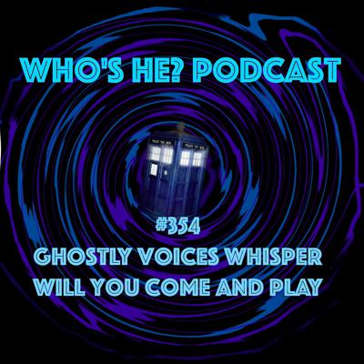 Cover art for Doctor Who: Who's He? Podcast #354 Ghostly voices whisper will you come and play