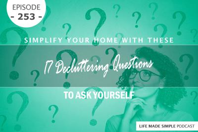 Cover art for #253: Simplify Your Home With These 17 Decluttering Questions To Ask Yourself