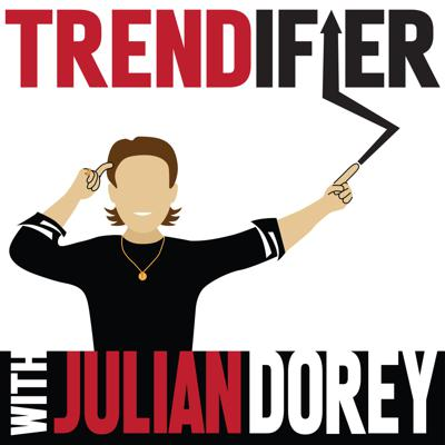 TRENDIFIER with Julian Dorey
