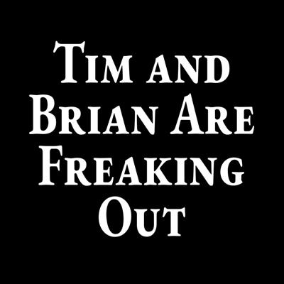 Tim and Brian Are Freaking Out