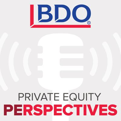 BDO Private Equity PErspectives Podcast