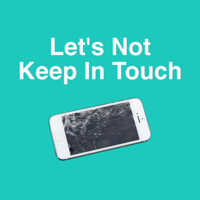 Let's Not Keep In Touch