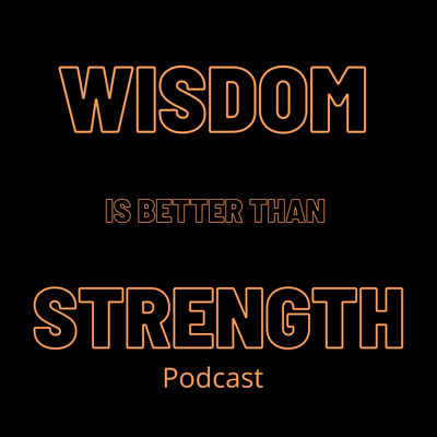 Wisdom Is Better Than Strength Podcast