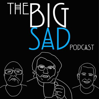 The Big Sad Podcast