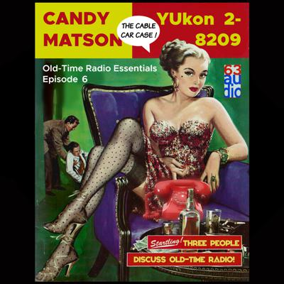 Cover art for OLD-TIME RADIO ESSENTIALS Ep 6 - Candy Matson, YUkon 2-8209
