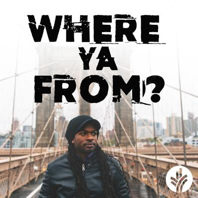 Where Ya From? Podcast