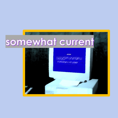 Somewhat Current