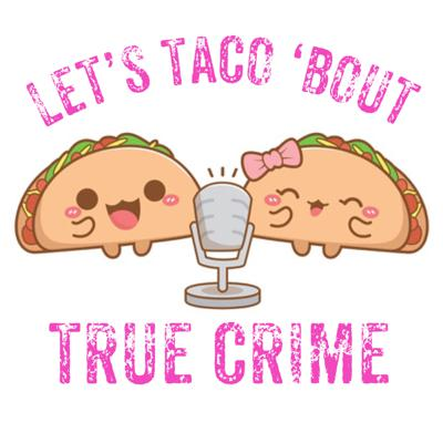 Cover art for Let's Taco 'Bout Women and True Crime