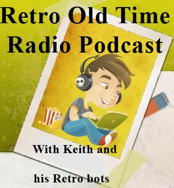 You've just found the Retro Radio Podcast. The Internets best kept secret source of Old Time Radio Comedy. All comedy radio classics for your listening pleasure. Hand picked by Keith, and sometimes by the Retro bots. Tell a friend about us.   We also take requests! If you have a favorite classic radio show, that you would like to hear, send me your request. It doesn't even have to be comedy. If I have it in my collection, I'll play it for you