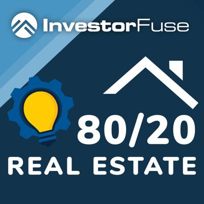 The 80/20 Real Estate Show by InvestorFuse