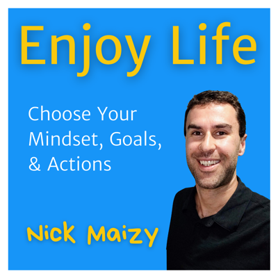 Enjoy Life Podcast with Nick Maizy: Conquer Overwhelm, Create Targets, & Take Action