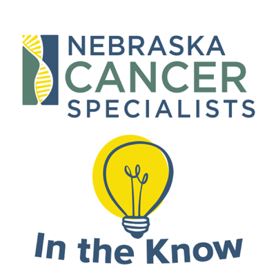 In the Know with Nebraska Cancer Specialists