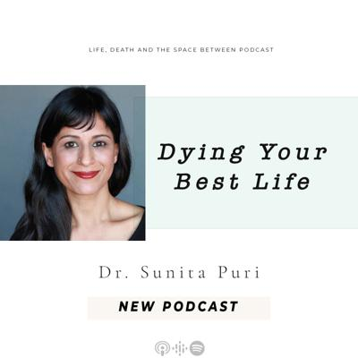 Cover art for Dying Your Best Life with Dr. Sunita Puri