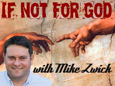 If Not For God with Mike Zwick