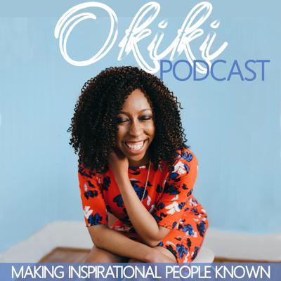 Okiki Podcast: Making Inspirational People Known