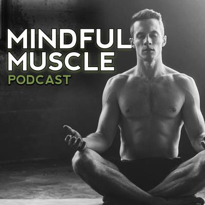 The Mindful Muscle Podcast