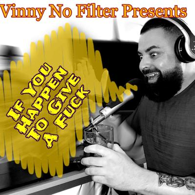 Vinny No Filter Presents: If You Happen To Give A Fuck   VNF will take you on a roller coaster ride in his mind on his perspective on life, current events, sports & everything in between... You will probably agree or disagree with his opinions but one thing is for sure, VNF is not holding back. Enjoy... if you happen to give a f*ck.    IG: VinnyNoFilterTV YT: VinnyNoFilter email: vinnynofilter@gmail.com