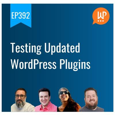 Cover art for EP392 - Testing Updated WordPress Plugins