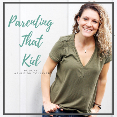 Parenting That Kid with Ashleigh Tolliver