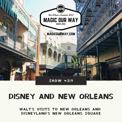 Cover art for Disneyland's New Orleans Square & Walt Visits NOLA - MOW #319