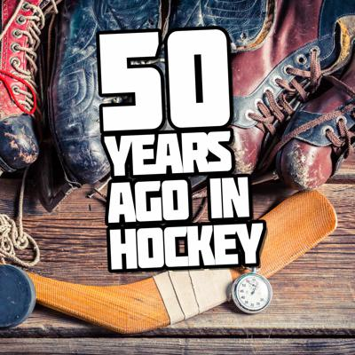 The 50 Years Ago in Hockey Podcast is a weekly trip back in time as we report on hockey news and events from half a century ago.