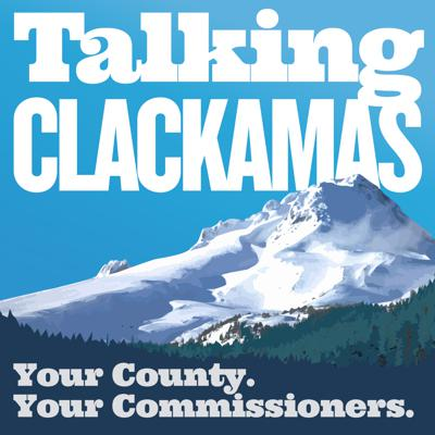 Talking Clackamas is the podcast where we check in with the Commissioners of Clackamas County, Oregon.
