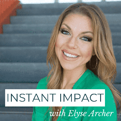 Instant Impact with Elyse Archer