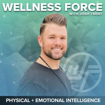 Wellness Force is a global collective dedicated to mastering physical and emotional intelligence for humans to thrive in our modern world. In this podcast together, we walk the courage path to cross the gap between knowing and doing.  Your Host Josh Trent asks the questions no one else will ask to get the truth about how to live a life of confidence, freedom, and optimal wellness.   This is where your Hero's journey comes alive as you listen and live the (3) phases of true intelligence: Gathering, Applying, & Embodiment.  Learn from world class leaders in the fields of Physical intelligence, breathwork, emotional intelligence, behavior change, wellness, nutrition, behavioral psychology, habits, mindset, fitness, health, strength training, organic supplementation, biohacking, body transformation, psychedelics, mindfulness, meditation, neuroscience, mental health, spirituality, consciousness and the 7 pillars of wellness to live life well.